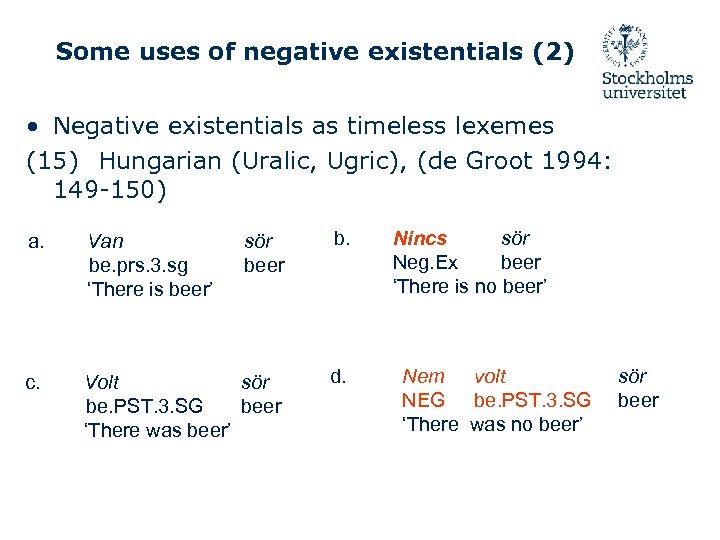 Some uses of negative existentials (2) • Negative existentials as timeless lexemes (15) Hungarian
