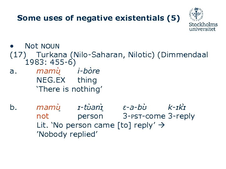 Some uses of negative existentials (5) • Not NOUN (17) Turkana (Nilo-Saharan, Nilotic) (Dimmendaal