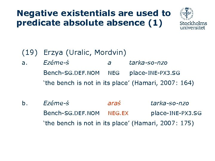 Negative existentials are used to predicate absolute absence (1) (19) Erzya (Uralic, Mordvin) a.