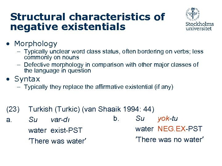 Structural characteristics of negative existentials • Morphology – Typically unclear word class status, often