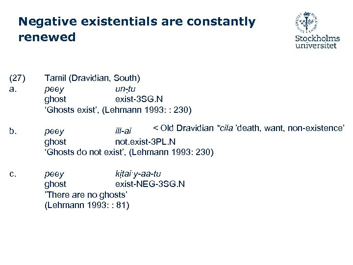 Negative existentials are constantly renewed (27) a. Tamil (Dravidian, South) peey un-t u ghost
