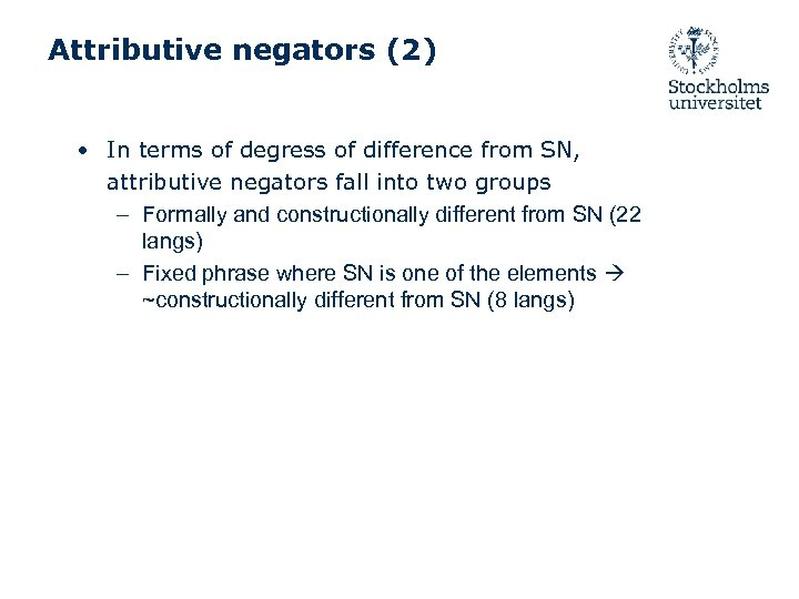 Attributive negators (2) • In terms of degress of difference from SN, attributive negators