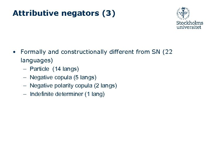 Attributive negators (3) • Formally and constructionally different from SN (22 languages) – Particle