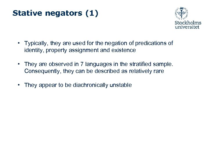 Stative negators (1) • Typically, they are used for the negation of predications of