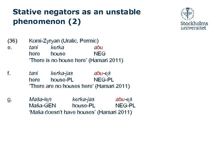 Stative negators as an unstable phenomenon (2) (36) e. Komi-Zyryan (Uralic, Permic) tani kerka