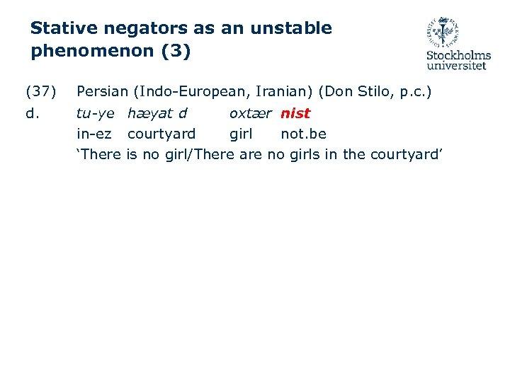 Stative negators as an unstable phenomenon (3) (37) Persian (Indo-European, Iranian) (Don Stilo, p.