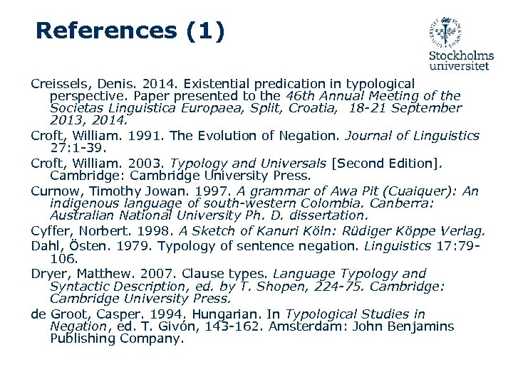 References (1) Creissels, Denis. 2014. Existential predication in typological perspective. Paper presented to the