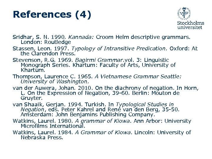 References (4) Sridhar, S. N. 1990. Kannada: Croom Helm descriptive grammars. London: Routledge Stassen,