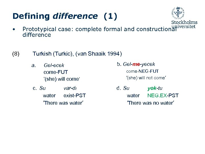 Defining difference (1) • Prototypical case: complete formal and constructional difference (8) Turkish (Turkic),