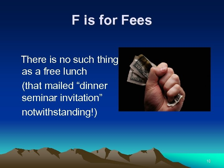 F is for Fees There is no such thing as a free lunch (that