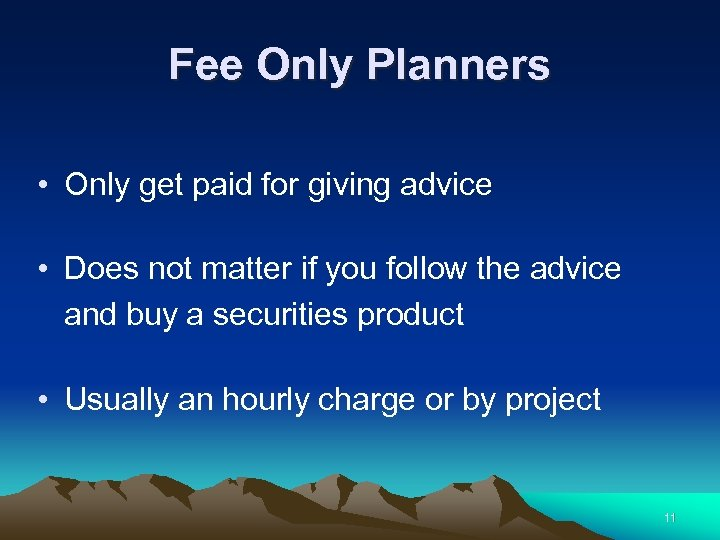 Fee Only Planners • Only get paid for giving advice • Does not matter