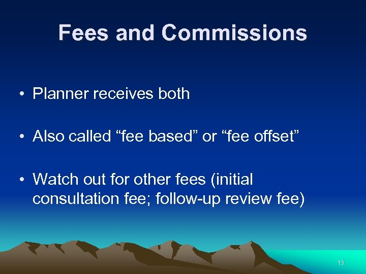 "Fees and Commissions • Planner receives both • Also called ""fee based"" or ""fee"