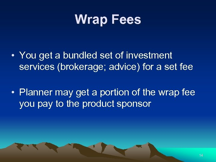 Wrap Fees • You get a bundled set of investment services (brokerage; advice) for