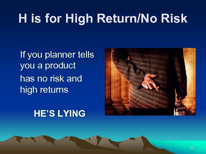 H is for High Return/No Risk If you planner tells you a product has