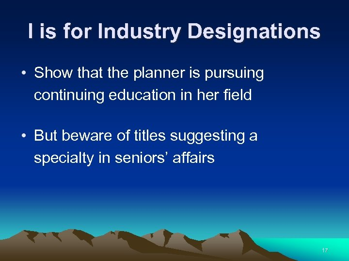 I is for Industry Designations • Show that the planner is pursuing continuing education