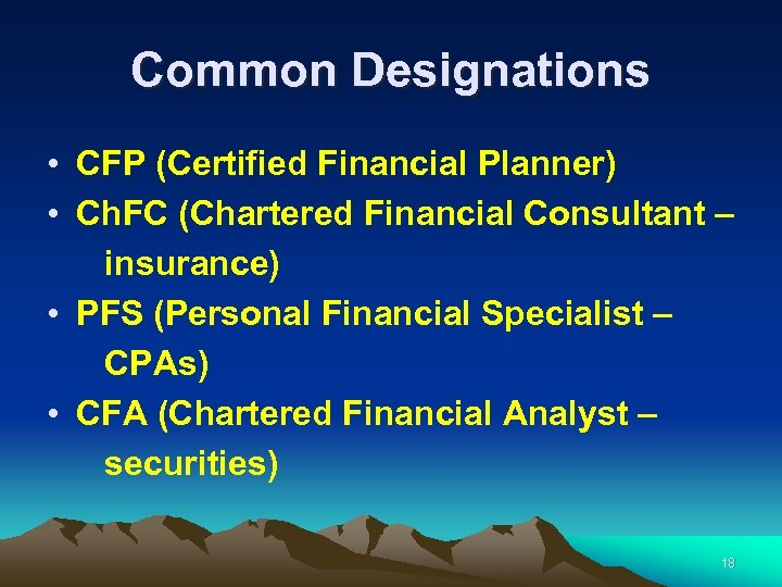 Common Designations • CFP (Certified Financial Planner) • Ch. FC (Chartered Financial Consultant –