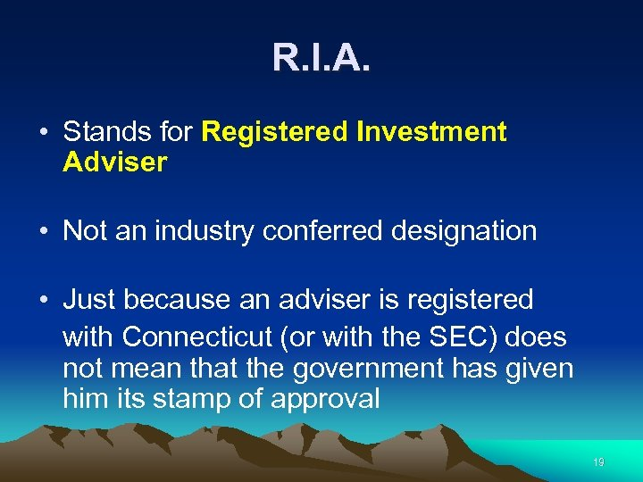 R. I. A. • Stands for Registered Investment Adviser • Not an industry conferred