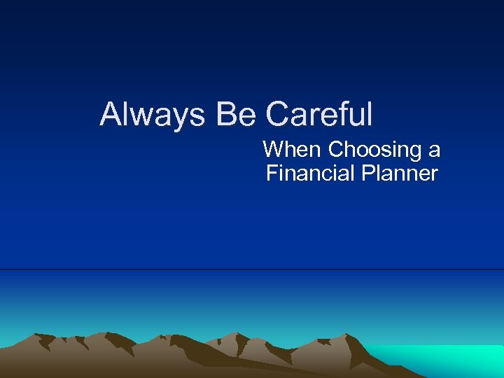 Always Be Careful When Choosing a Financial Planner