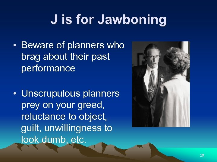 J is for Jawboning • Beware of planners who brag about their past performance