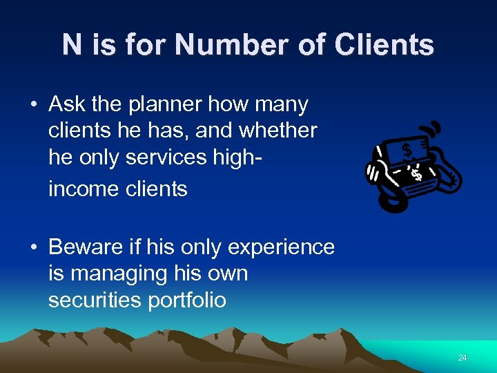N is for Number of Clients • Ask the planner how many clients he