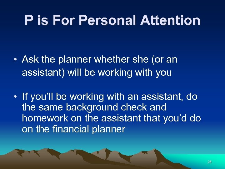 P is For Personal Attention • Ask the planner whether she (or an assistant)
