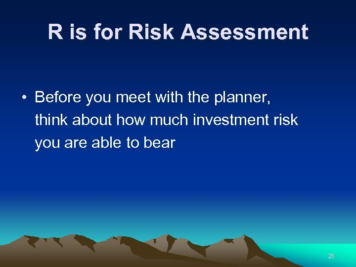 R is for Risk Assessment • Before you meet with the planner, think about