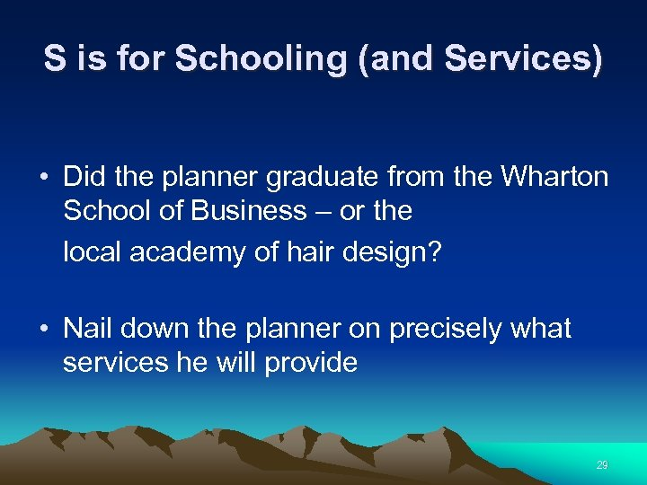 S is for Schooling (and Services) • Did the planner graduate from the Wharton
