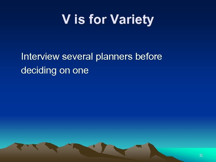 V is for Variety Interview several planners before deciding on one 32