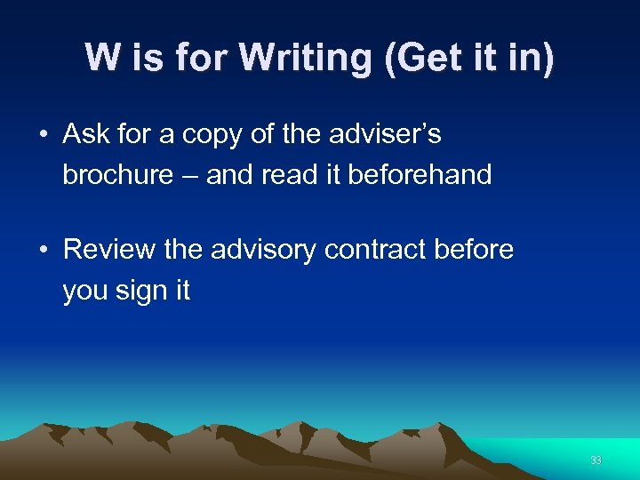 W is for Writing (Get it in) • Ask for a copy of the