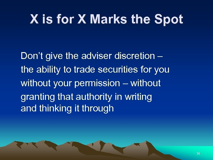 X is for X Marks the Spot Don't give the adviser discretion – the