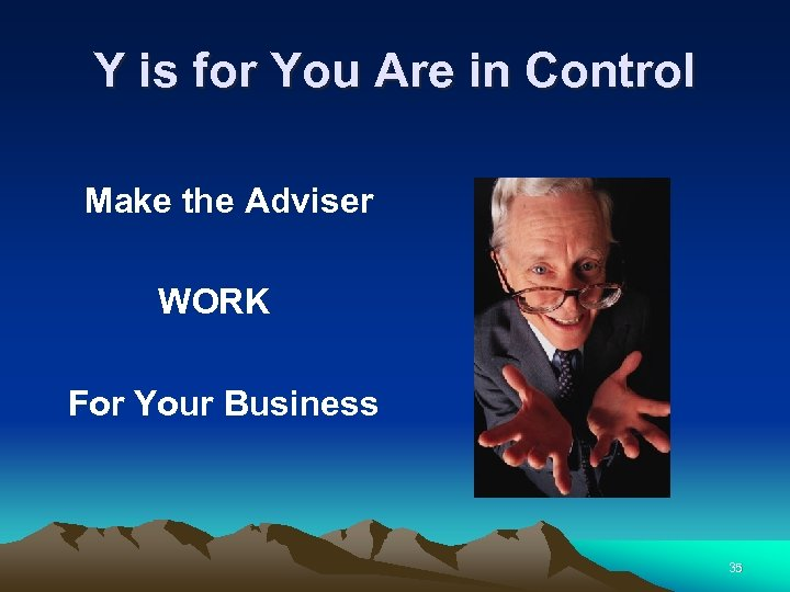 Y is for You Are in Control Make the Adviser WORK For Your Business