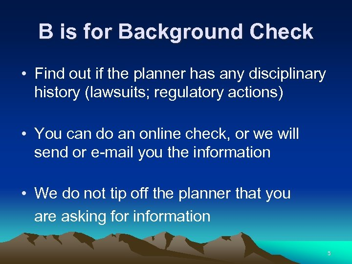 B is for Background Check • Find out if the planner has any disciplinary