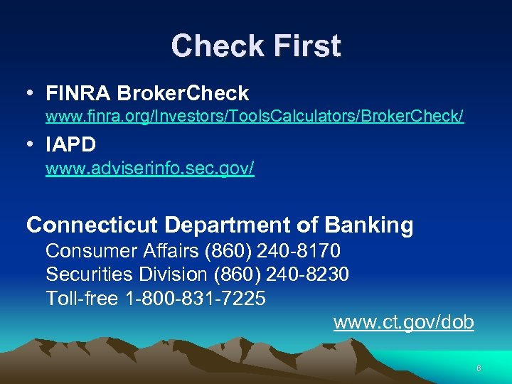 Check First • FINRA Broker. Check www. finra. org/Investors/Tools. Calculators/Broker. Check/ • IAPD www.