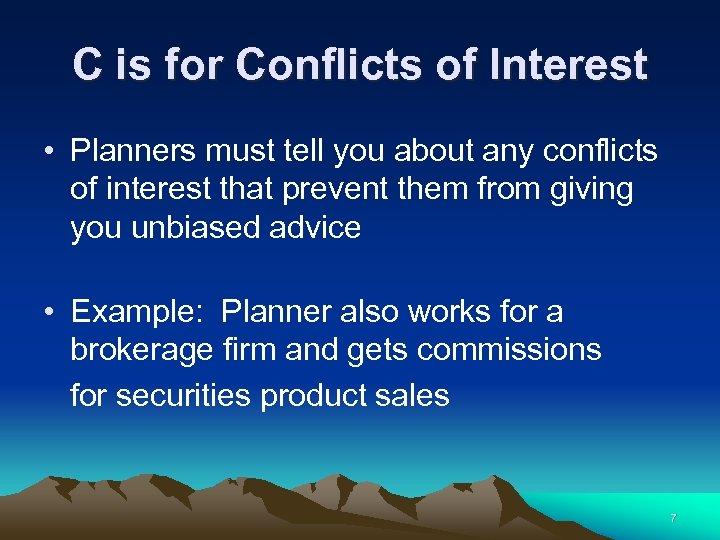 C is for Conflicts of Interest • Planners must tell you about any conflicts