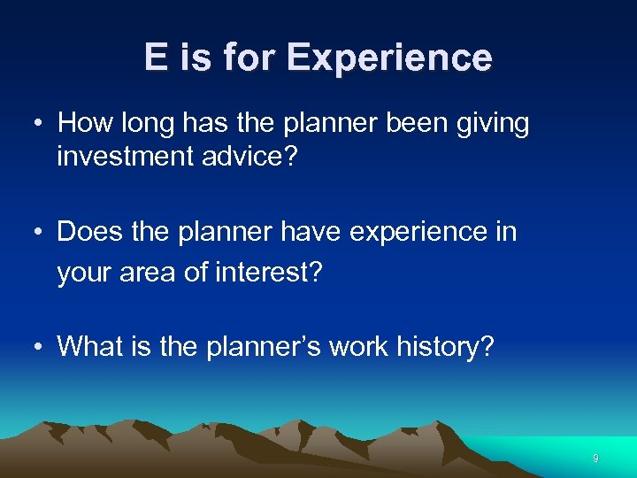E is for Experience • How long has the planner been giving investment advice?