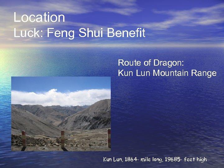 Location Luck: Feng Shui Benefit Route of Dragon: Kun Lun Mountain Range Kun Lun,
