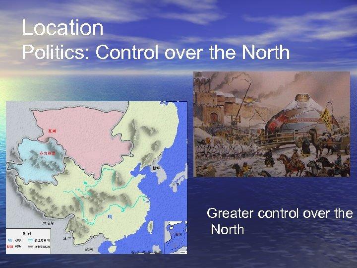 Location Politics: Control over the North Greater control over the North