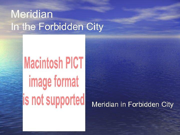 Meridian In the Forbidden City Meridian in Forbidden City