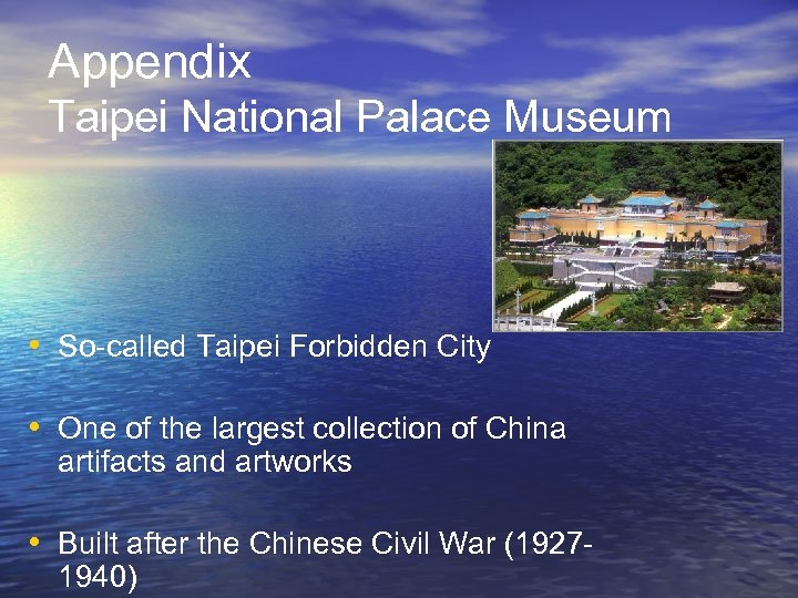 Appendix Taipei National Palace Museum • So-called Taipei Forbidden City • One of the