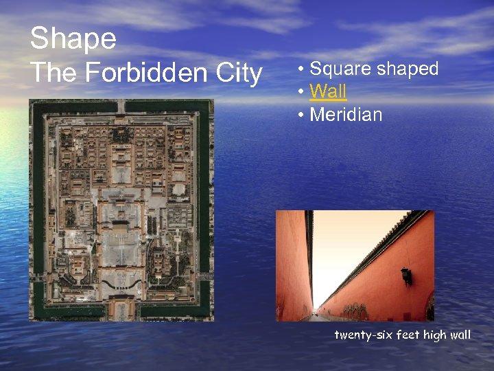 Shape The Forbidden City • Square shaped • Wall • Meridian twenty-six feet high