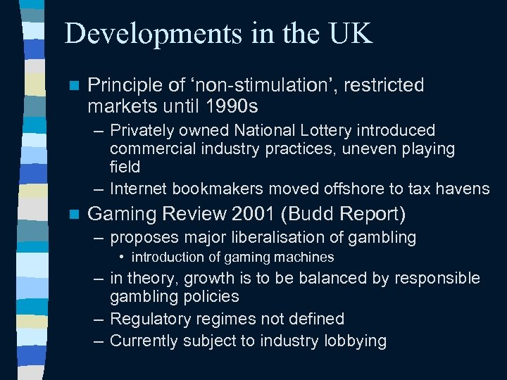 Developments in the UK n Principle of 'non-stimulation', restricted markets until 1990 s –