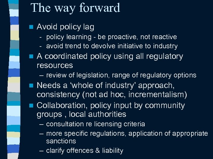 The way forward n Avoid policy lag - policy learning - be proactive, not