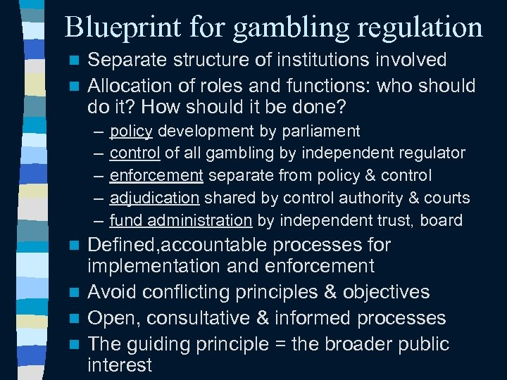 Blueprint for gambling regulation Separate structure of institutions involved n Allocation of roles and