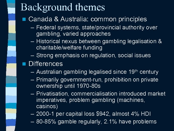 Background themes n Canada & Australia: common principles – Federal systems, state/provincial authority over