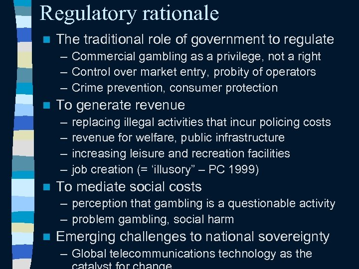 Regulatory rationale n The traditional role of government to regulate – Commercial gambling as