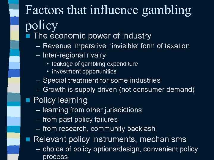 Factors that influence gambling policy n The economic power of industry – Revenue imperative,
