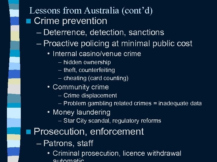 Lessons from Australia (cont'd) n Crime prevention – Deterrence, detection, sanctions – Proactive policing