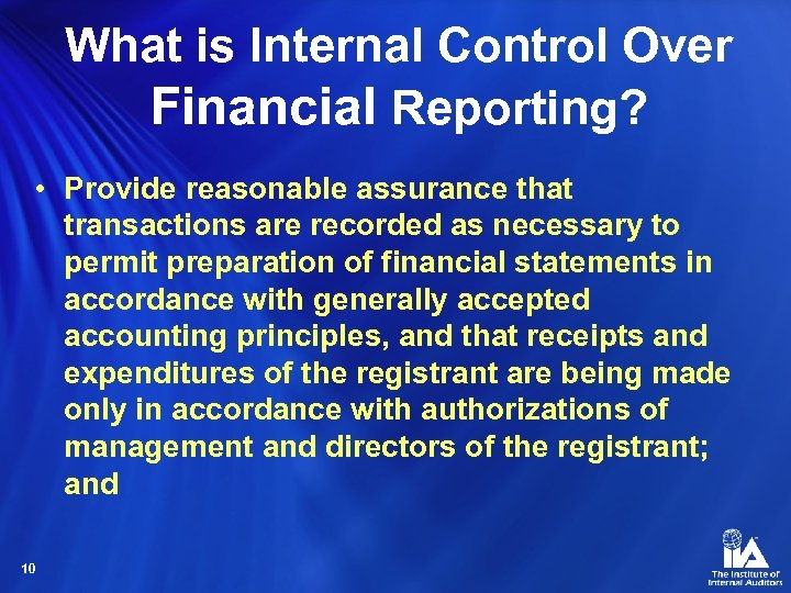 What is Internal Control Over Financial Reporting? • Provide reasonable assurance that transactions are