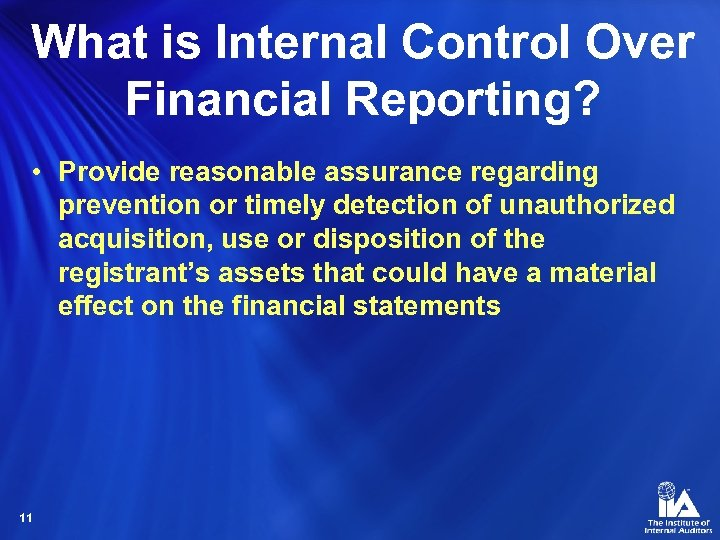 What is Internal Control Over Financial Reporting? • Provide reasonable assurance regarding prevention or