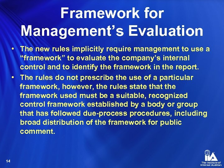 Framework for Management's Evaluation • The new rules implicitly require management to use a